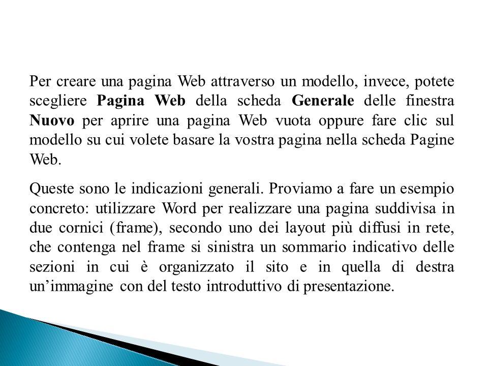 Per creare una pagina Web attraverso un modello, invece, potete scegliere Pagina Web della scheda Generale delle finestra Nuovo per aprire una pagina Web vuota oppure fare clic sul modello su cui volete basare la vostra pagina nella scheda Pagine Web.