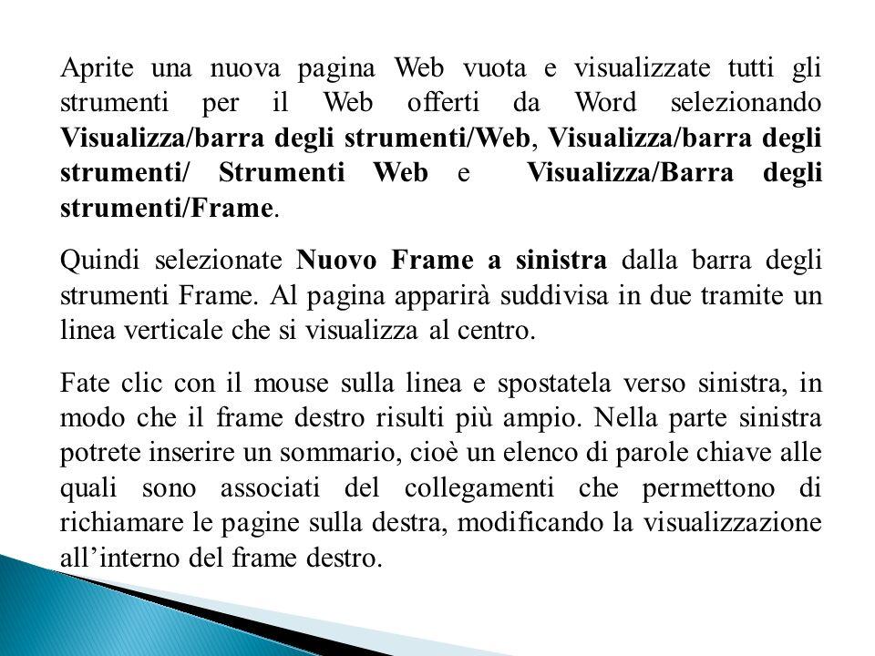 Aprite una nuova pagina Web vuota e visualizzate tutti gli strumenti per il Web offerti da Word selezionando Visualizza/barra degli strumenti/Web, Visualizza/barra degli strumenti/ Strumenti Web e Visualizza/Barra degli strumenti/Frame.