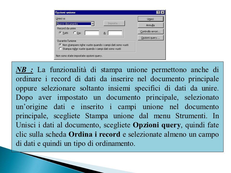 NB : La funzionalità di stampa unione permettono anche di ordinare i record di dati da inserire nel documento principale oppure selezionare soltanto insiemi specifici di dati da unire.