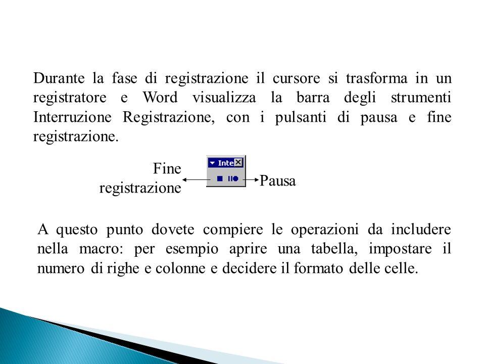 Durante la fase di registrazione il cursore si trasforma in un registratore e Word visualizza la barra degli strumenti Interruzione Registrazione, con i pulsanti di pausa e fine registrazione.