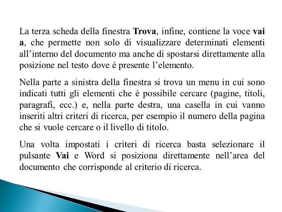 La terza scheda della finestra Trova, infine, contiene la voce vai a, che permette non solo di visualizzare determinati elementi all'interno del documento ma anche di spostarsi direttamente alla posizione nel testo dove è presente l'elemento.