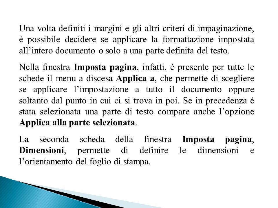 Una volta definiti i margini e gli altri criteri di impaginazione, è possibile decidere se applicare la formattazione impostata all'intero documento o solo a una parte definita del testo.