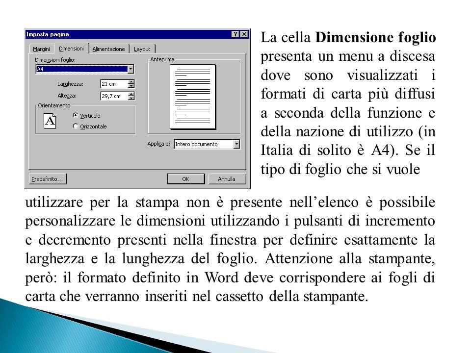 La cella Dimensione foglio presenta un menu a discesa dove sono visualizzati i formati di carta più diffusi a seconda della funzione e della nazione di utilizzo (in Italia di solito è A4). Se il tipo di foglio che si vuole