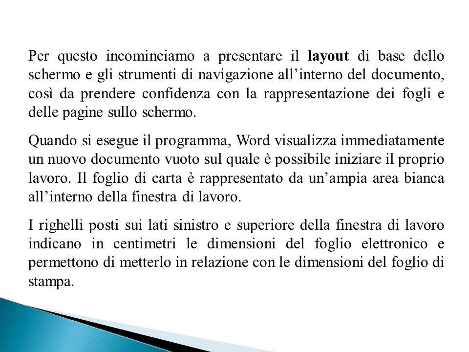 Per questo incominciamo a presentare il layout di base dello schermo e gli strumenti di navigazione all'interno del documento, così da prendere confidenza con la rappresentazione dei fogli e delle pagine sullo schermo.