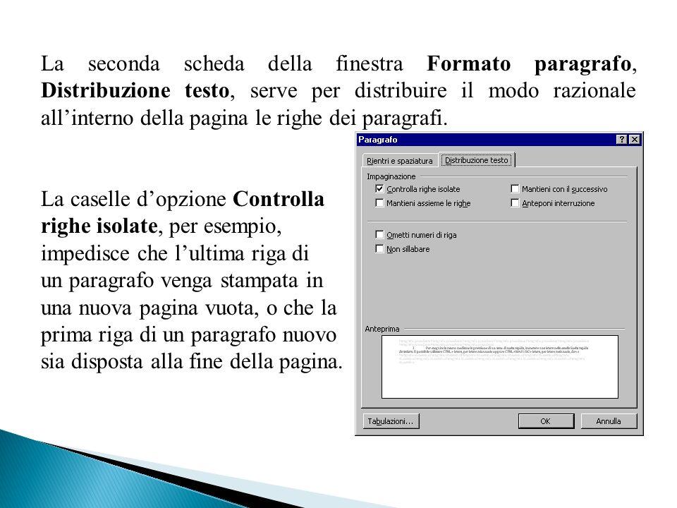 La seconda scheda della finestra Formato paragrafo, Distribuzione testo, serve per distribuire il modo razionale all'interno della pagina le righe dei paragrafi.