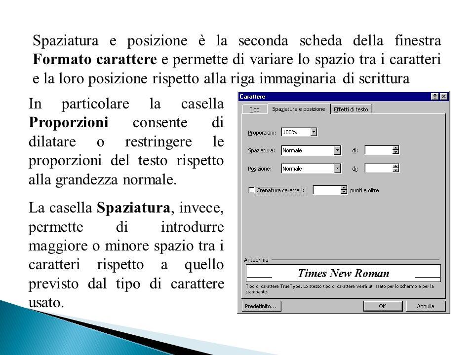 Spaziatura e posizione è la seconda scheda della finestra Formato carattere e permette di variare lo spazio tra i caratteri e la loro posizione rispetto alla riga immaginaria di scrittura