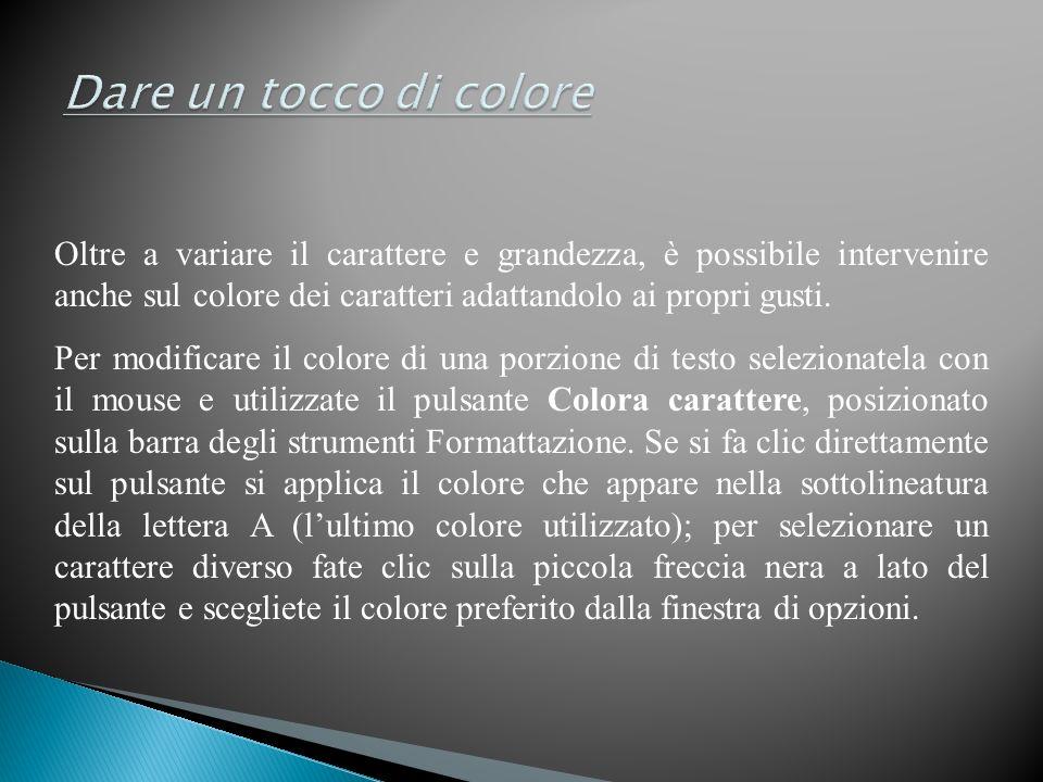 Dare un tocco di colore Oltre a variare il carattere e grandezza, è possibile intervenire anche sul colore dei caratteri adattandolo ai propri gusti.