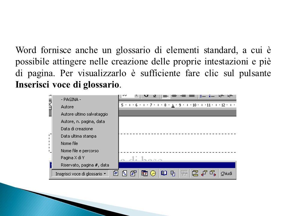 Word fornisce anche un glossario di elementi standard, a cui è possibile attingere nelle creazione delle proprie intestazioni e piè di pagina.