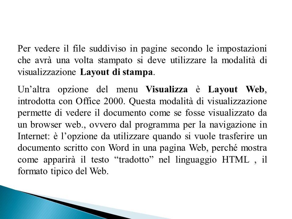 Per vedere il file suddiviso in pagine secondo le impostazioni che avrà una volta stampato si deve utilizzare la modalità di visualizzazione Layout di stampa.
