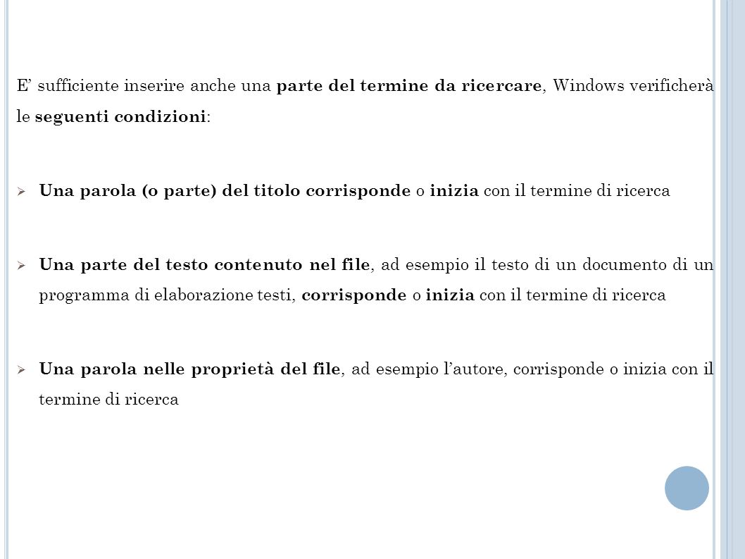 E' sufficiente inserire anche una parte del termine da ricercare, Windows verificherà le seguenti condizioni: