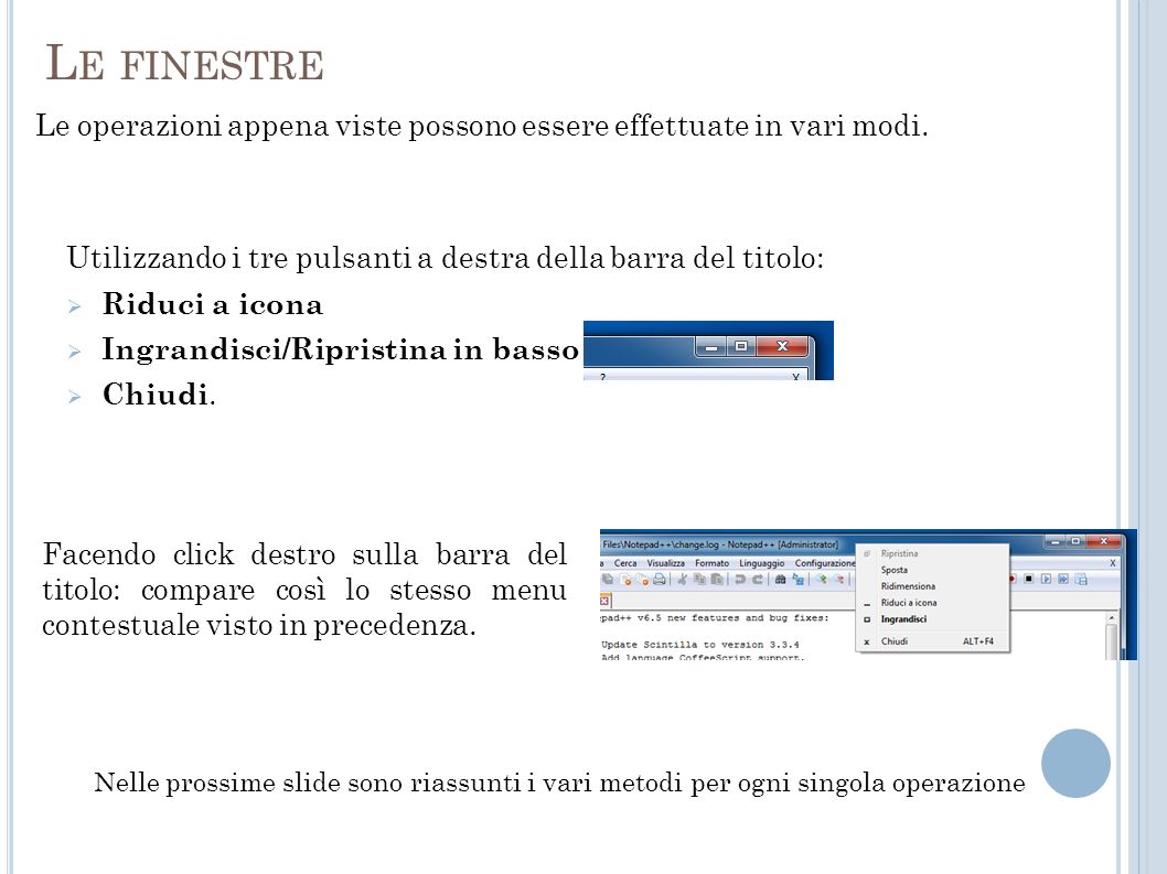 Le finestre Le operazioni appena viste possono essere effettuate in vari modi. Utilizzando i tre pulsanti a destra della barra del titolo: