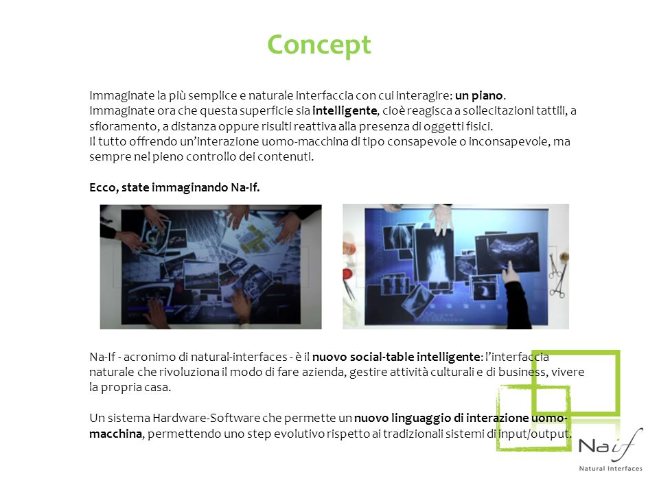 Concept Immaginate la più semplice e naturale interfaccia con cui interagire: un piano.