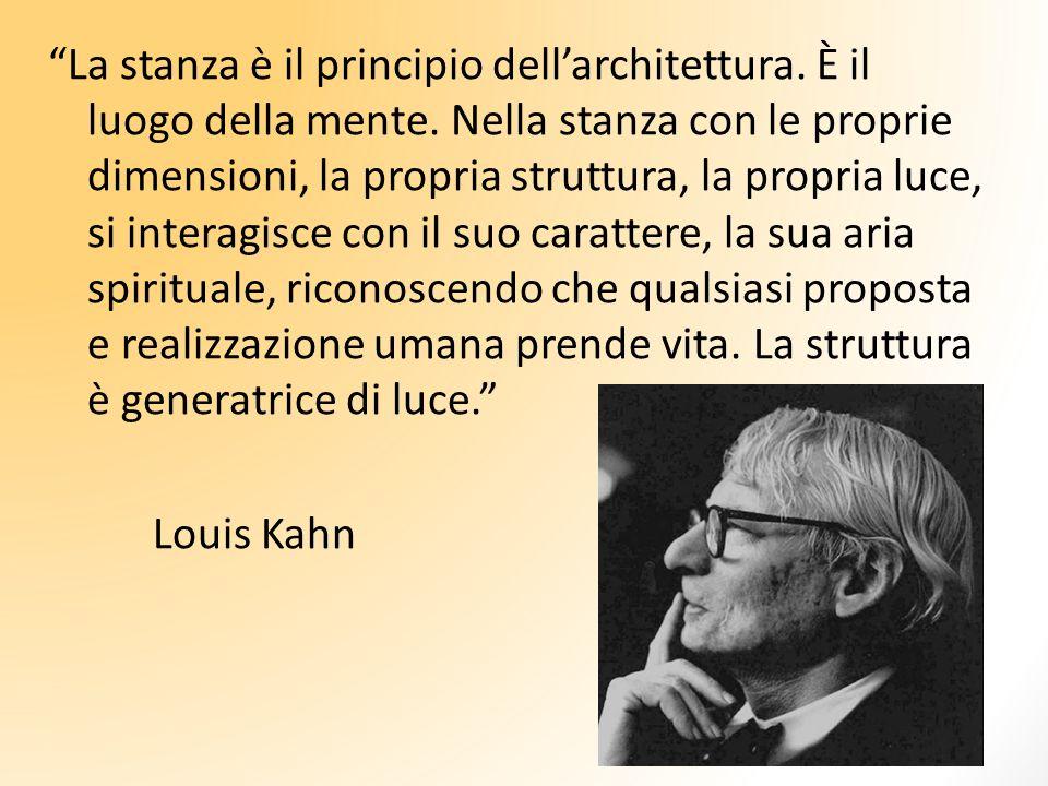 La stanza è il principio dell'architettura. È il luogo della mente