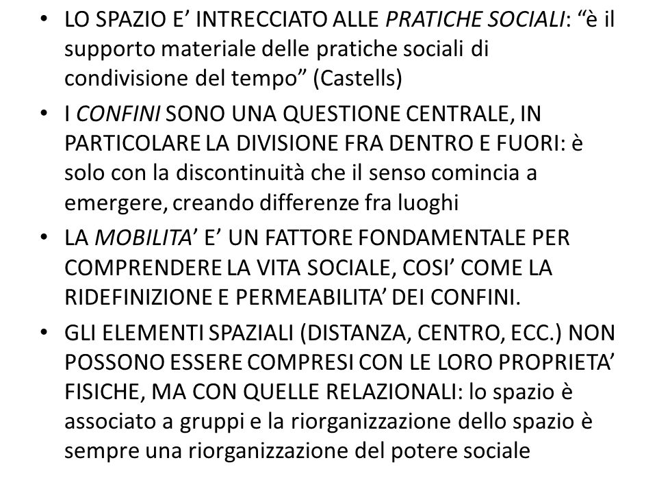 LO SPAZIO E' INTRECCIATO ALLE PRATICHE SOCIALI: è il supporto materiale delle pratiche sociali di condivisione del tempo (Castells)