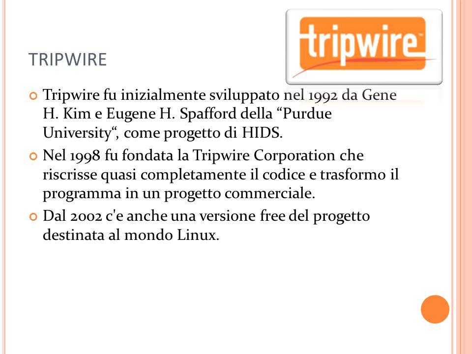 TRIPWIRE Tripwire fu inizialmente sviluppato nel 1992 da Gene H. Kim e Eugene H. Spafford della Purdue University , come progetto di HIDS.