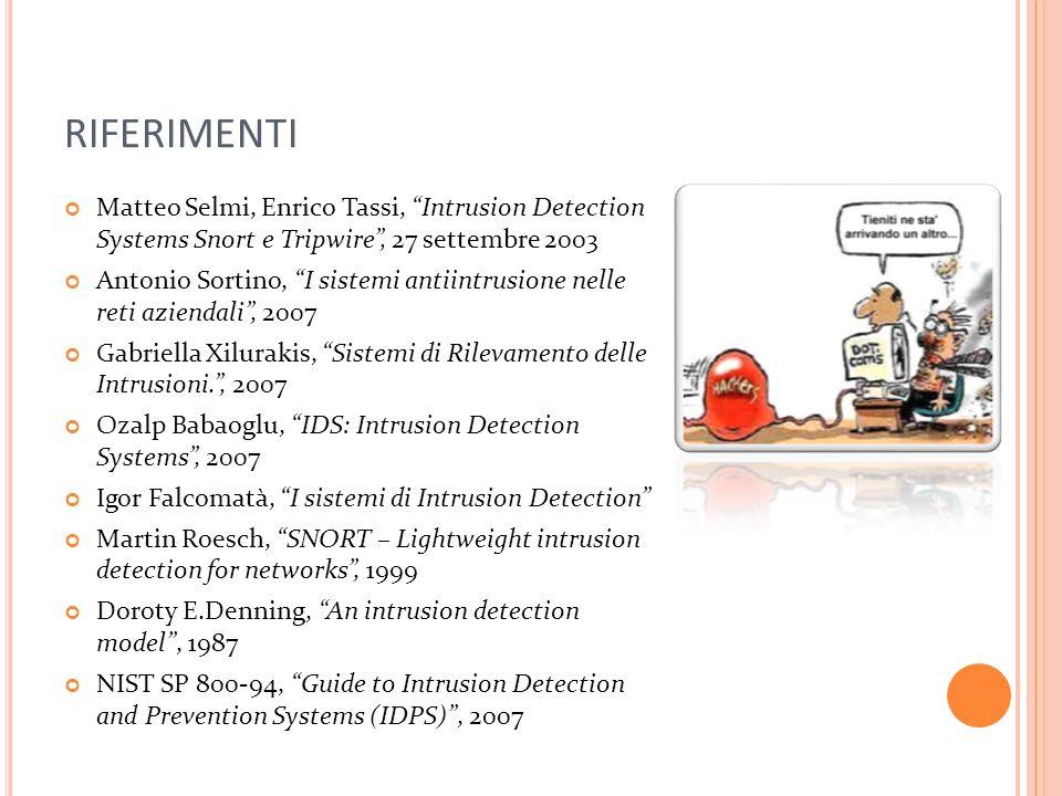 RIFERIMENTI Matteo Selmi, Enrico Tassi, Intrusion Detection Systems Snort e Tripwire , 27 settembre 2003.