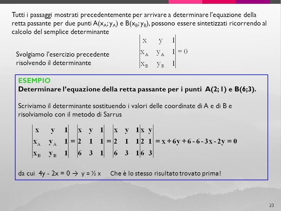 Tutti i passaggi mostrati precedentemente per arrivare a determinare l'equazione della retta passante per due punti A(xA; yA) e B(xB; yB), possono essere sintetizzati ricorrendo al calcolo del semplice determinante