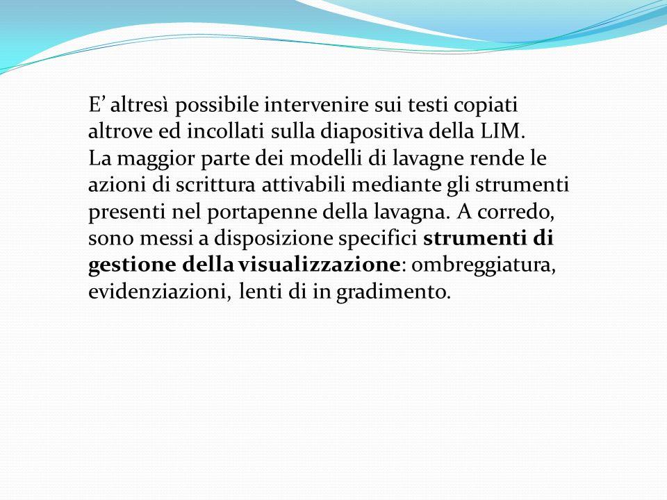 E' altresì possibile intervenire sui testi copiati altrove ed incollati sulla diapositiva della LIM.