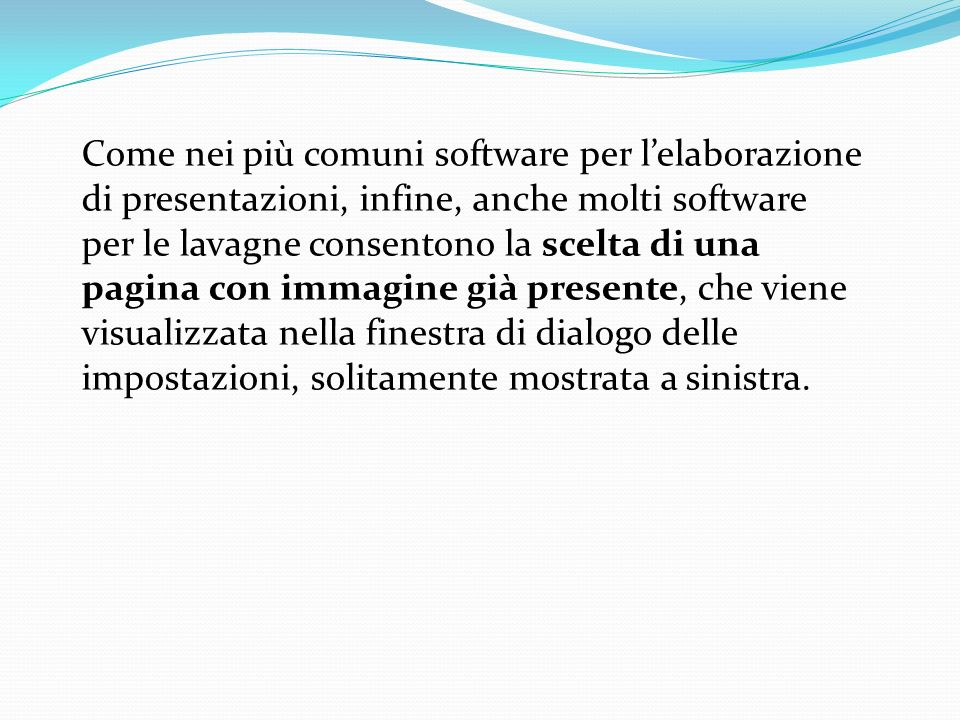 Come nei più comuni software per l'elaborazione di presentazioni, infine, anche molti software per le lavagne consentono la scelta di una pagina con immagine già presente, che viene visualizzata nella finestra di dialogo delle impostazioni, solitamente mostrata a sinistra.