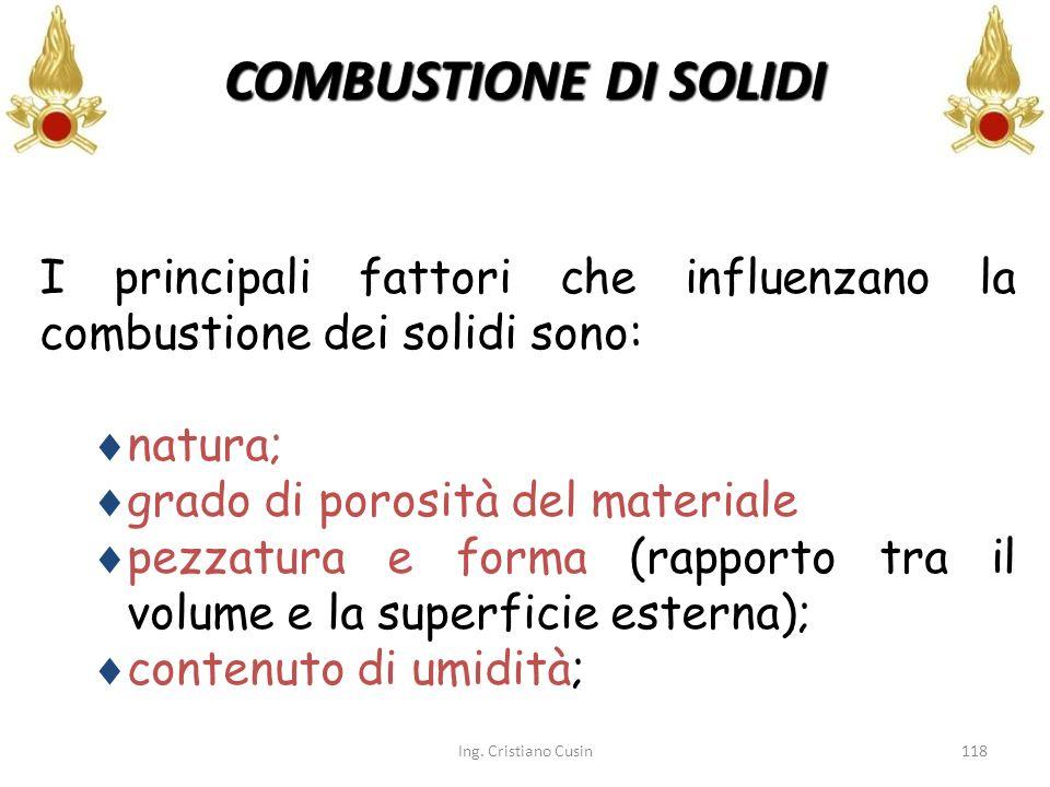 COMBUSTIONE DI SOLIDI I principali fattori che influenzano la combustione dei solidi sono: natura;