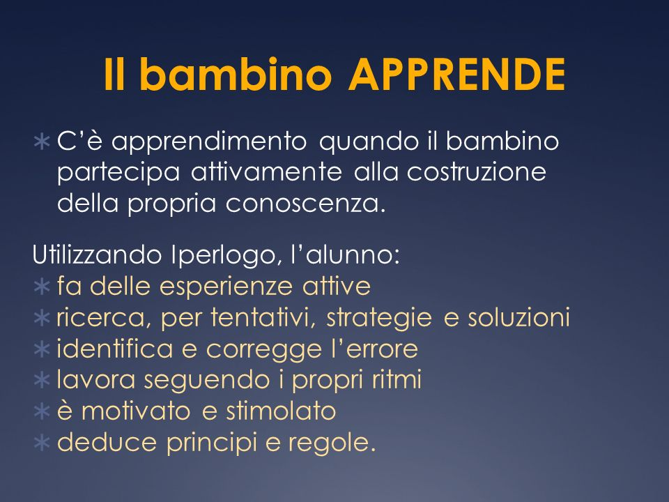 Il bambino APPRENDE C'è apprendimento quando il bambino partecipa attivamente alla costruzione della propria conoscenza.