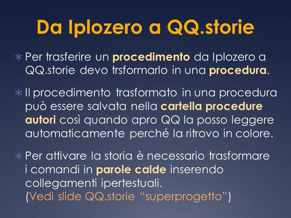 Da Iplozero a QQ.storie Per trasferire un procedimento da Iplozero a QQ.storie devo trsformarlo in una procedura.