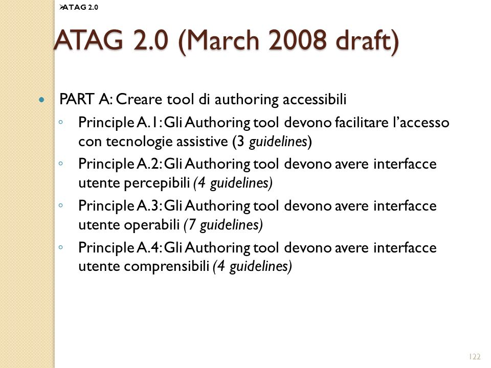 ATAG 2.0 ATAG 2.0 (March 2008 draft) PART A: Creare tool di authoring accessibili.
