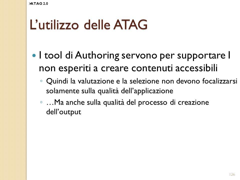 ATAG 2.0 L'utilizzo delle ATAG. I tool di Authoring servono per supportare I non esperiti a creare contenuti accessibili.