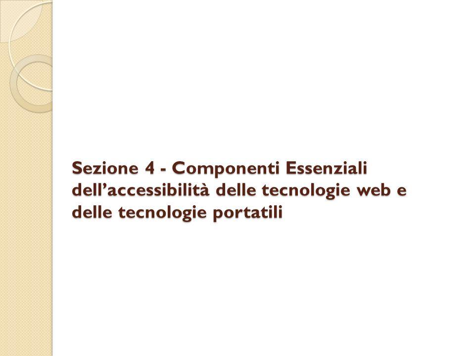 Sezione 4 - Componenti Essenziali dell'accessibilità delle tecnologie web e delle tecnologie portatili