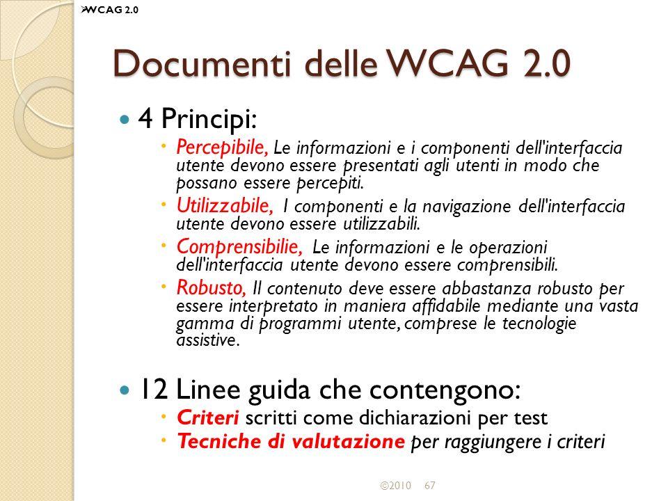 Documenti delle WCAG 2.0 4 Principi: 12 Linee guida che contengono: