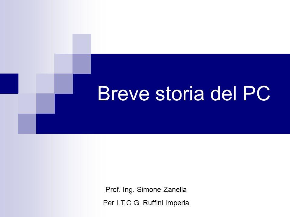 Breve storia del PC Prof. Ing. Simone Zanella