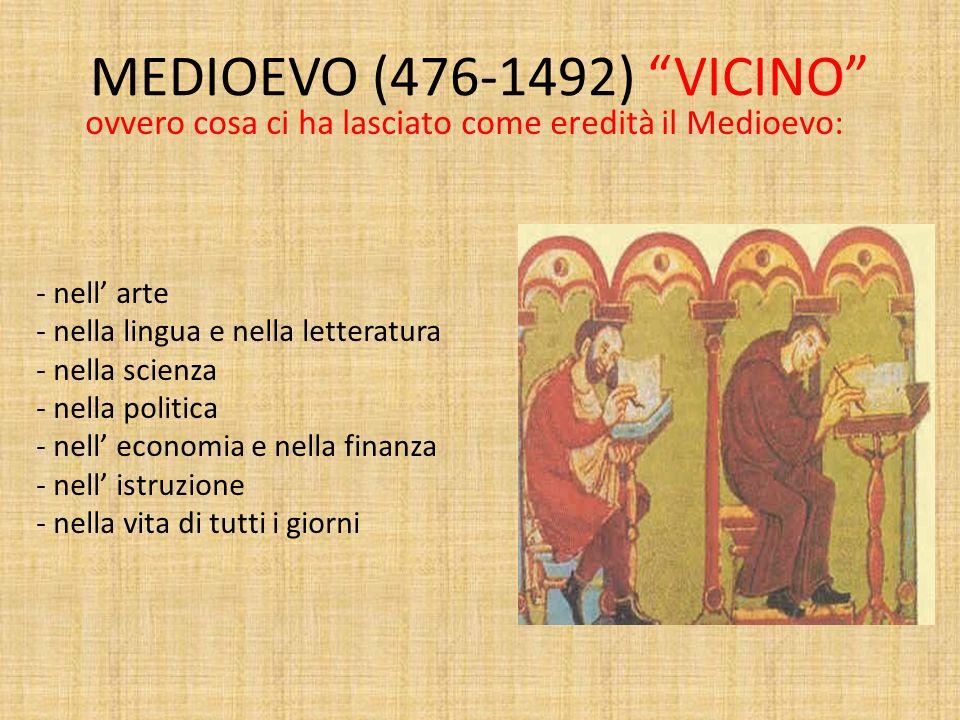 MEDIOEVO (476-1492) VICINO ovvero cosa ci ha lasciato come eredità il Medioevo: nell' arte. nella lingua e nella letteratura.