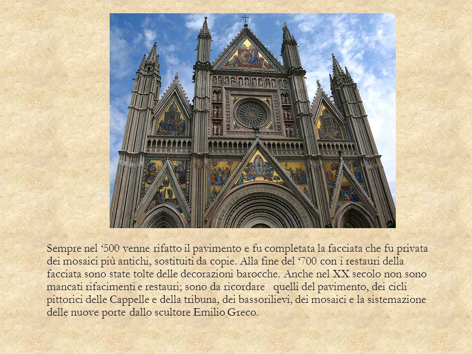 Sempre nel '500 venne rifatto il pavimento e fu completata la facciata che fu privata dei mosaici più antichi, sostituiti da copie.