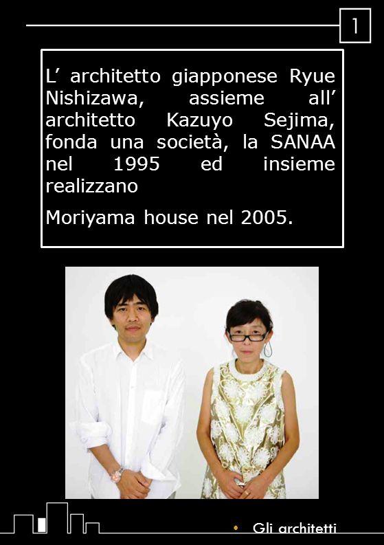 L' architetto giapponese Ryue Nishizawa, assieme all' architetto Kazuyo Sejima, fonda una società, la SANAA nel 1995 ed insieme realizzano