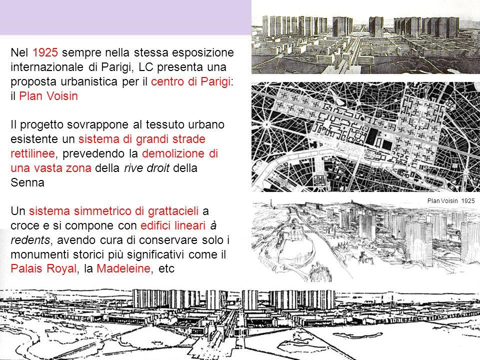 Nel 1925 sempre nella stessa esposizione internazionale di Parigi, LC presenta una proposta urbanistica per il centro di Parigi: il Plan Voisin