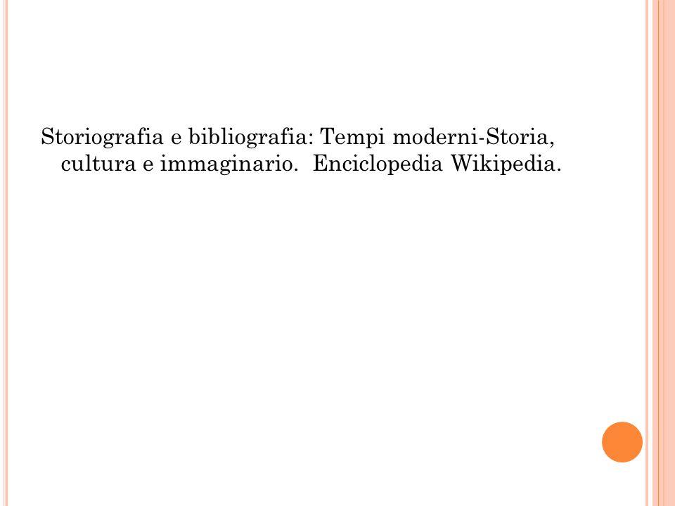 Storiografia e bibliografia: Tempi moderni-Storia, cultura e immaginario. Enciclopedia Wikipedia.