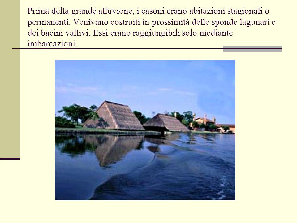 Prima della grande alluvione, i casoni erano abitazioni stagionali o permanenti.
