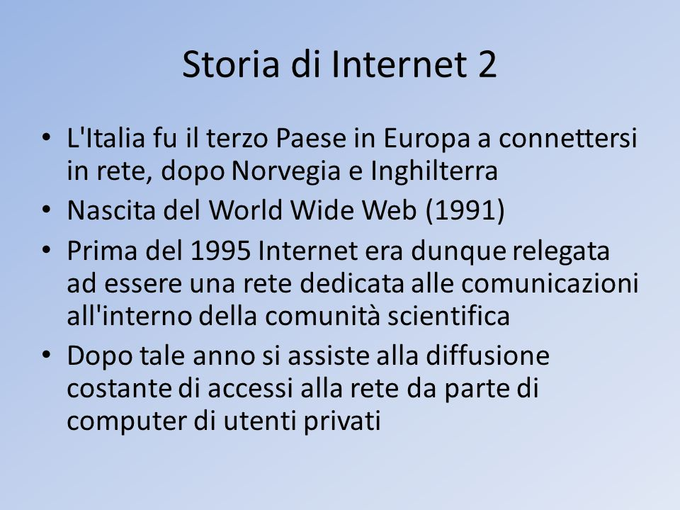 Storia di Internet 2 L Italia fu il terzo Paese in Europa a connettersi in rete, dopo Norvegia e Inghilterra.