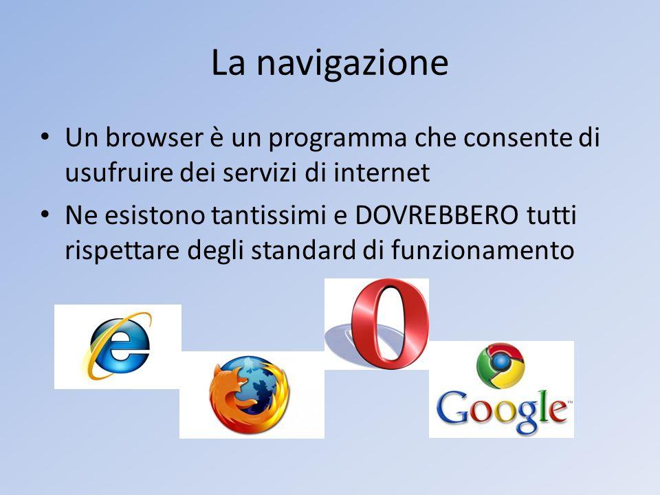 La navigazione Un browser è un programma che consente di usufruire dei servizi di internet.