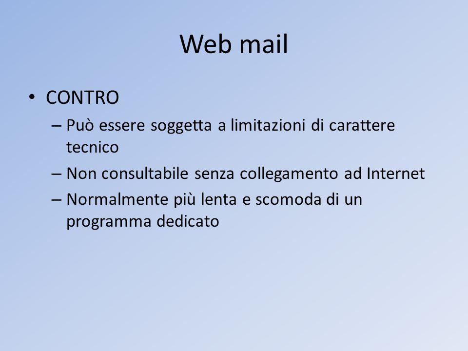 Web mail CONTRO Può essere soggetta a limitazioni di carattere tecnico