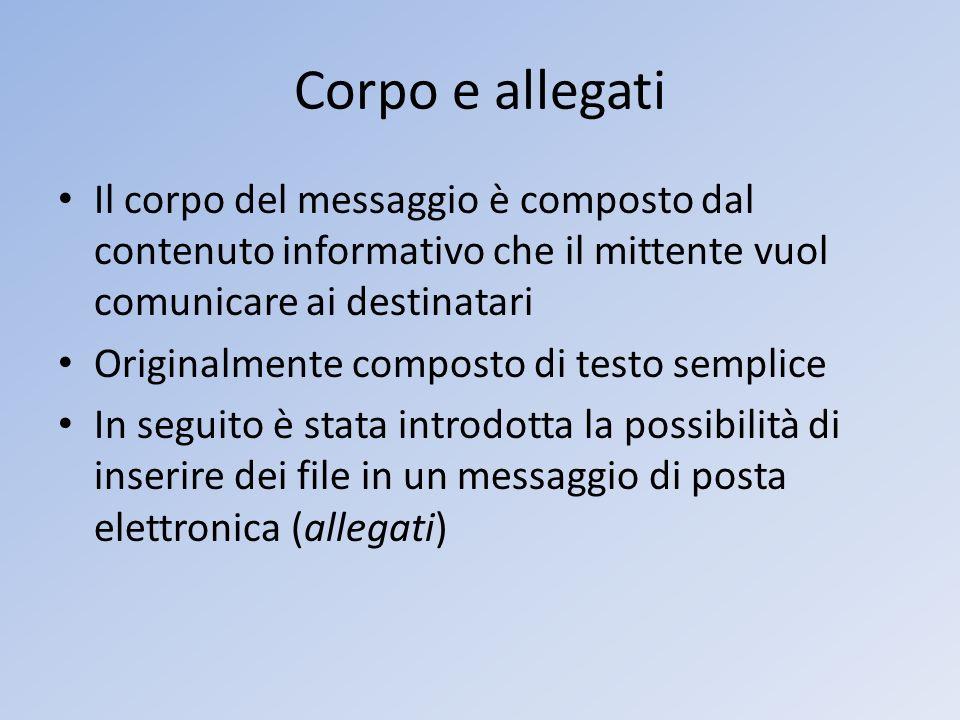 Corpo e allegati Il corpo del messaggio è composto dal contenuto informativo che il mittente vuol comunicare ai destinatari.