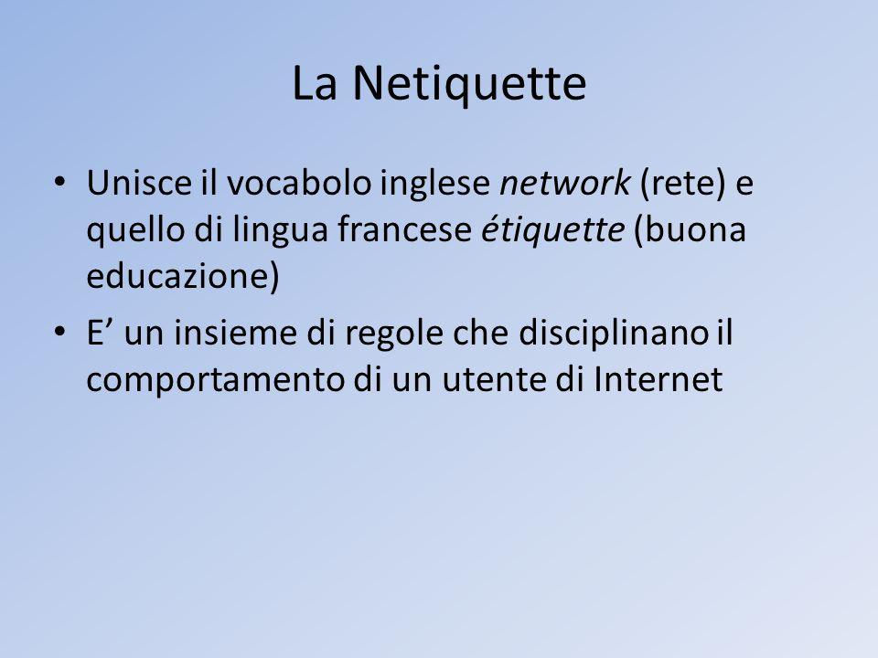 La Netiquette Unisce il vocabolo inglese network (rete) e quello di lingua francese étiquette (buona educazione)