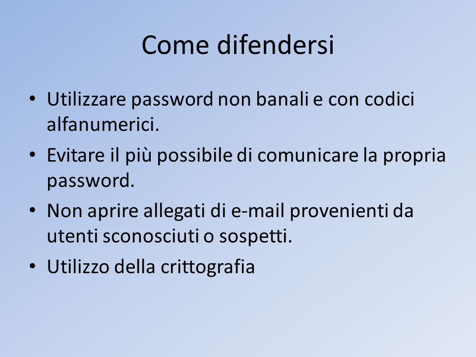 Come difendersi Utilizzare password non banali e con codici alfanumerici. Evitare il più possibile di comunicare la propria password.