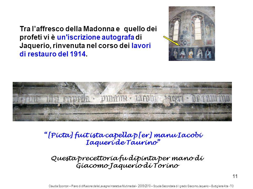 Tra l'affresco della Madonna e quello dei profeti vi è un iscrizione autografa di Jaquerio, rinvenuta nel corso dei lavori di restauro del 1914.