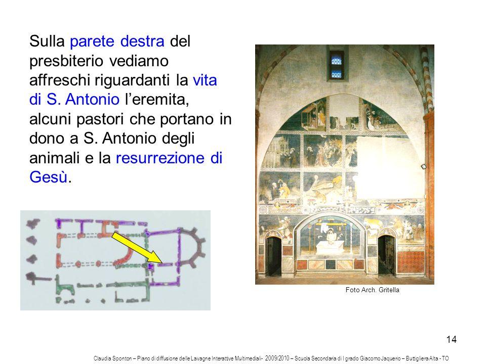 Sulla parete destra del presbiterio vediamo affreschi riguardanti la vita di S. Antonio l'eremita, alcuni pastori che portano in dono a S. Antonio degli animali e la resurrezione di Gesù.