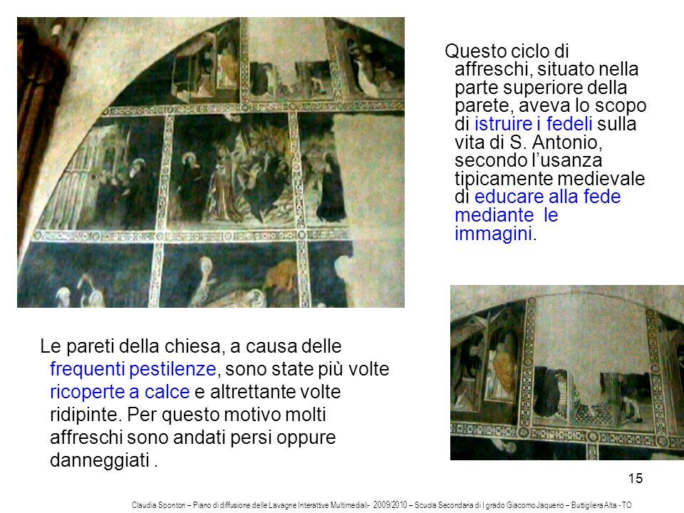 Questo ciclo di affreschi, situato nella parte superiore della parete, aveva lo scopo di istruire i fedeli sulla vita di S. Antonio, secondo l'usanza tipicamente medievale di educare alla fede mediante le immagini.