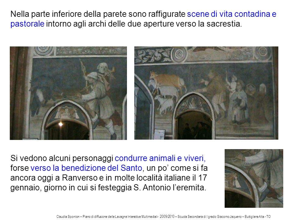 Nella parte inferiore della parete sono raffigurate scene di vita contadina e pastorale intorno agli archi delle due aperture verso la sacrestia.