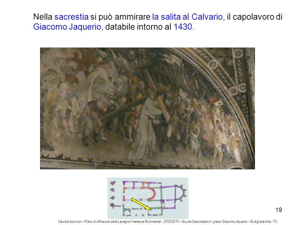 Nella sacrestia si può ammirare la salita al Calvario, il capolavoro di Giacomo Jaquerio, databile intorno al 1430.
