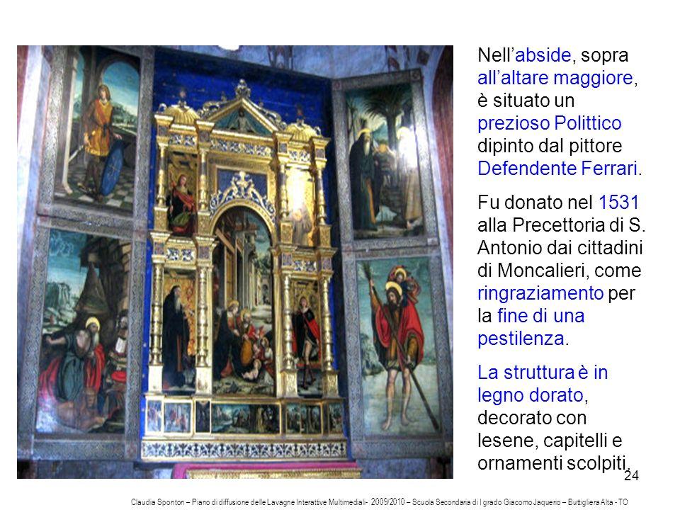 Nell'abside, sopra all'altare maggiore, è situato un prezioso Polittico dipinto dal pittore Defendente Ferrari.