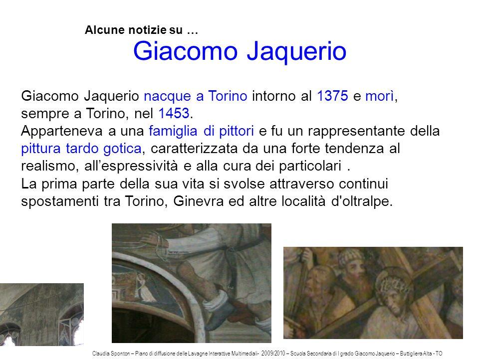 Giacomo Jaquerio Alcune notizie su … Giacomo Jaquerio nacque a Torino intorno al 1375 e morì, sempre a Torino, nel 1453.